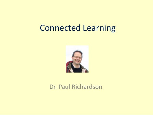 Connected Learning Dr. Paul Richardson