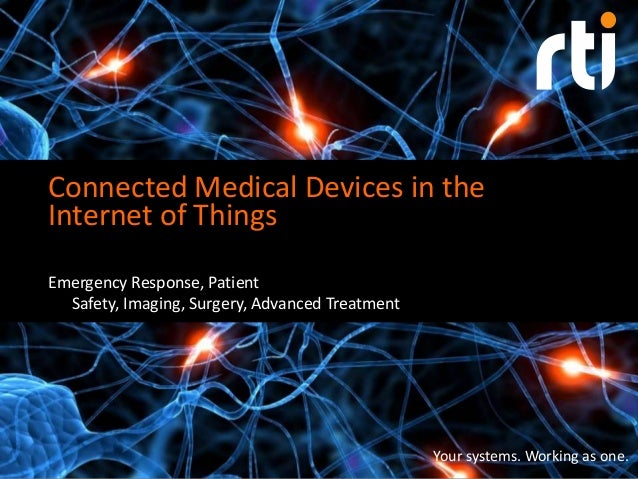 Connected Medical Devices in the Internet of Things Emergency Response, Patient Safety, Imaging, Surgery, Advanced Treatme...