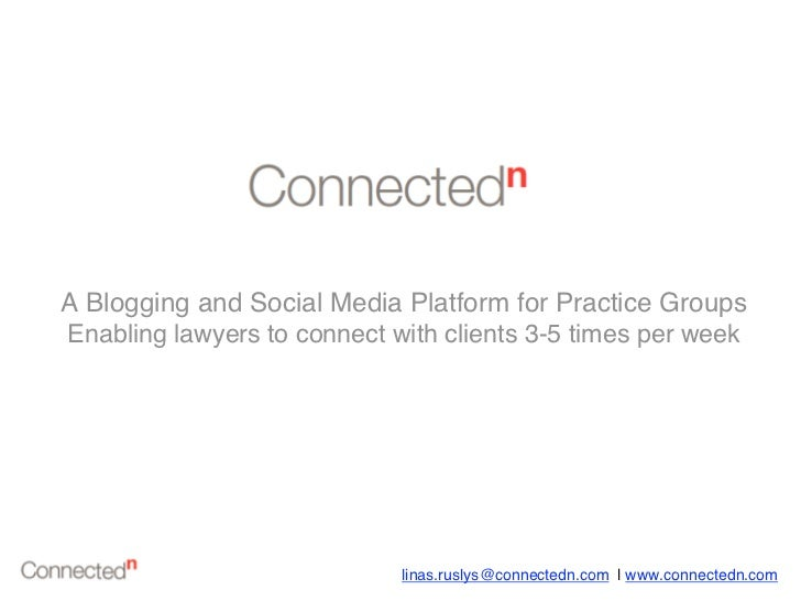 A Blogging and Social Media Platform for Practice GroupsEnabling lawyers to connect with clients 3-5 times per week       ...