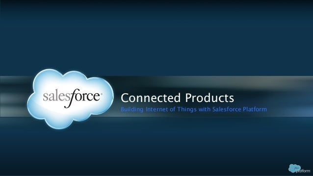 Connected Products Building Internet of Things with Salesforce Platform