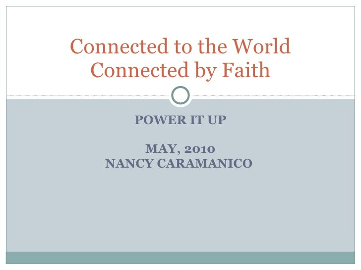 POWER IT UP MAY, 2010 NANCY CARAMANICO  Connected to the World Connected by Faith