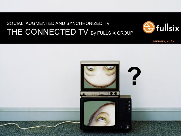 SOCIAL, AUGMENTED AND SYNCHRONIZED TVTHE CONNECTED TV By FULLSIX GROUP                                                    ...