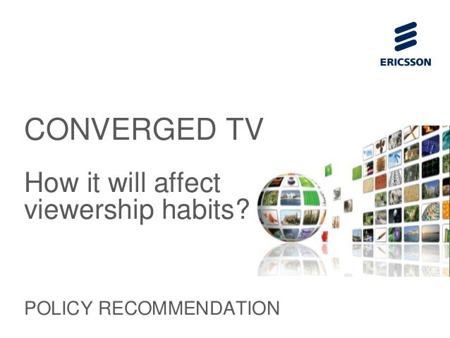 CONVERGED TVHow it will affectviewership habits?POLICY RECOMMENDATION