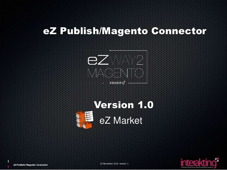eZ Publish/Magento Connector                                Version 1.0                                 eZ Market         ...