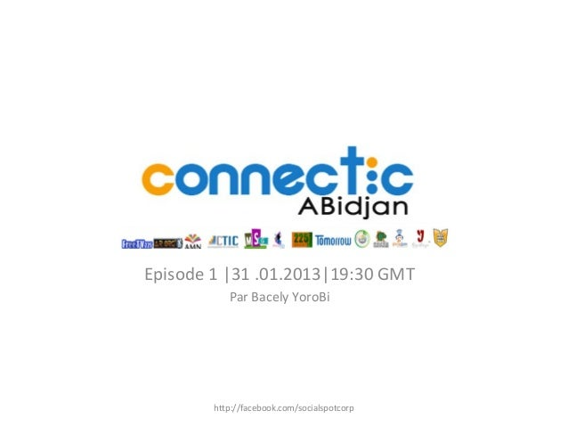 Episode 1 |31 .01.2013|19:30 GMTPar Bacely YoroBihttp://facebook.com/socialspotcorp
