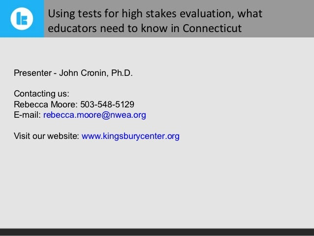 Using tests for high stakes evaluation, what        educators need to know in ConnecticutPresenter - John Cronin, Ph.D.Con...