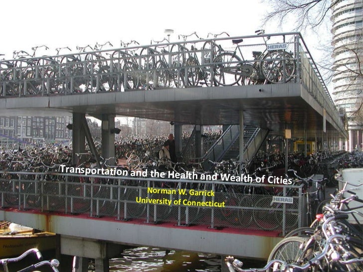 Norman W. Garrick University of Connecticut Transportation and the Health and Wealth of Cities
