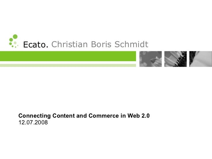 Ecato. Christian Boris Schmidt     Connecting Content and Commerce in Web 2.0 12.07.2008