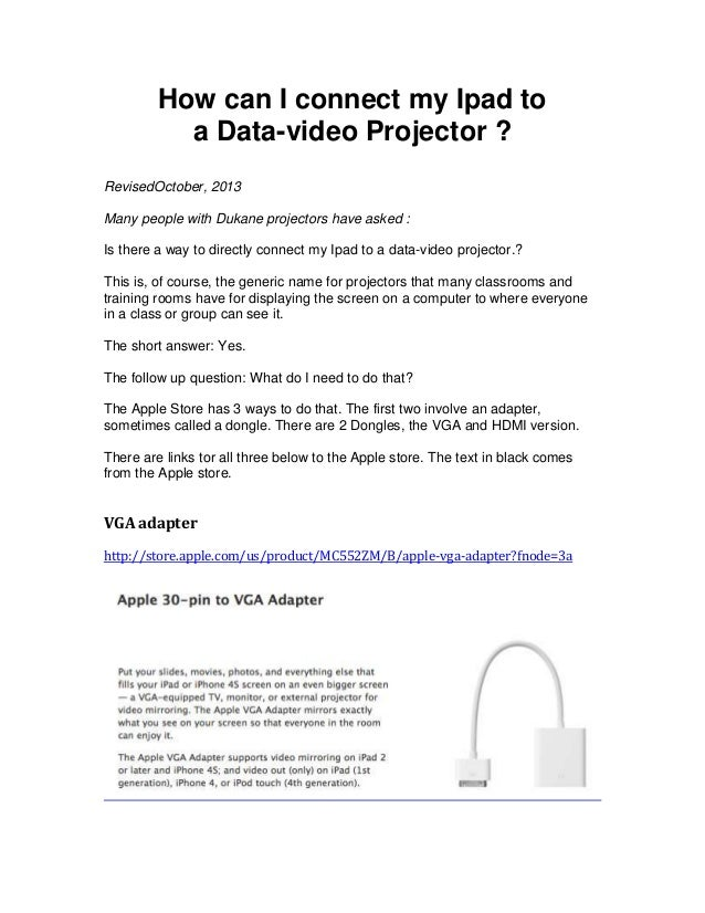 How can I connect my Ipad to a Data-video Projector ? RevisedOctober, 2013 Many people with Dukane projectors have asked :...