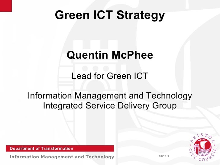 Green ICT Strategy                            Quentin McPhee                            Lead for Green ICT         Informa...