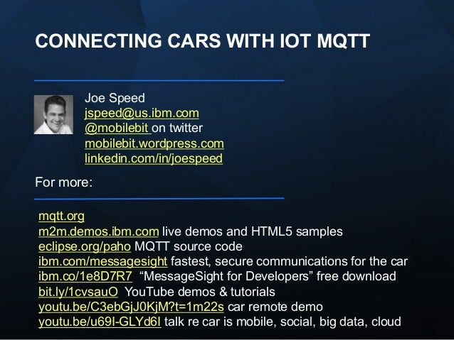 CONNECTING CARS WITH IOT MQTT Joe Speed jspeed@us.ibm.com @mobilebit on twitter mobilebit.wordpress.com linkedin.com/in/jo...