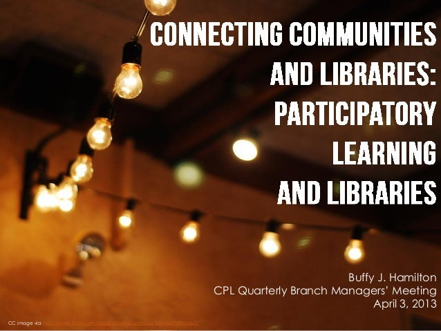 Connecting Communities and Libraries:  Participatory Learning and Libraries (April 3, 2013 Branch Managers' Presentation)