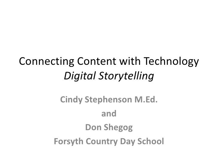 Connecting Content with TechnologyDigital Storytelling<br />Cindy Stephenson M.Ed.<br />and<br />Don Shegog<br />Forsyth C...