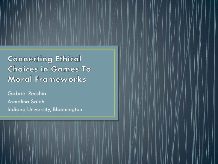 Connecting Ethical Choices in GamesTo Moral Frameworks<br />Gabriel Recchia<br />AsmalinaSaleh<br />Indiana University, Bl...