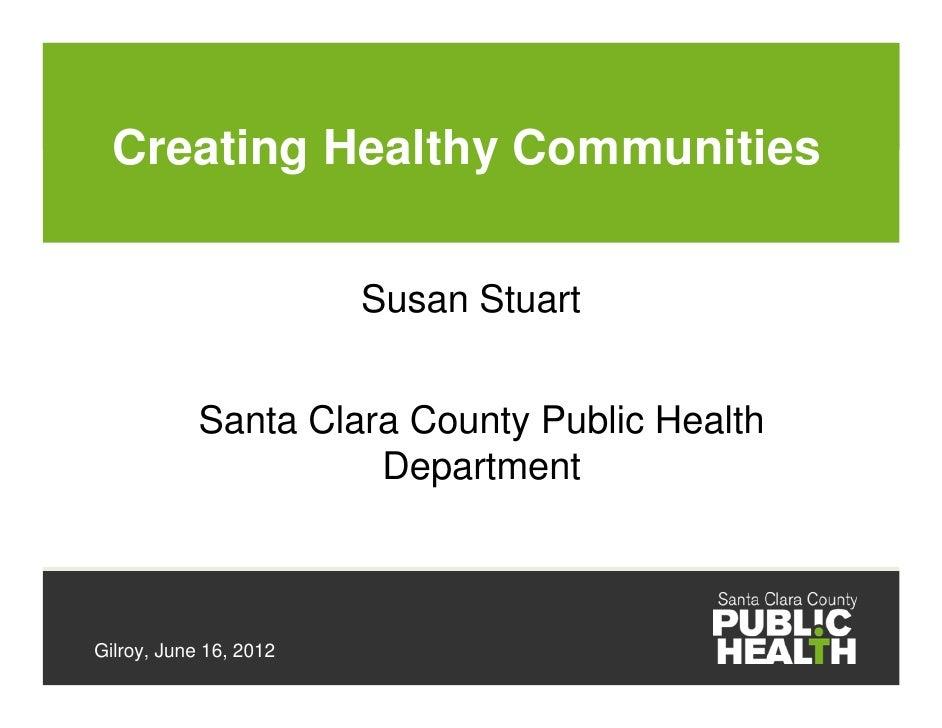 Creating Healthy Communities                        Susan Stuart            Santa Clara County Public Health              ...