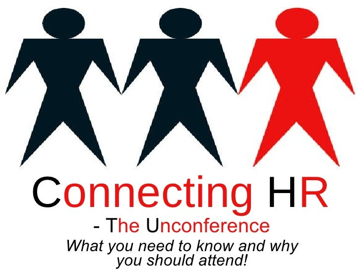 - T he  U nconference What you need to know and why you should attend! C onnecting  H R