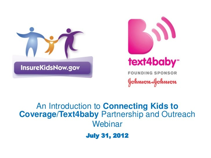An Introduction to Connecting Kids toCoverage/Text4baby Partnership and Outreach                  Webinar                J...