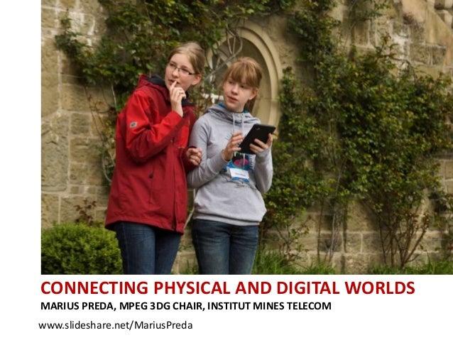 CONNECTING PHYSICAL AND DIGITAL WORLDSMARIUS PREDA, MPEG 3DG CHAIR, INSTITUT MINES TELECOMwww.slideshare.net/MariusPreda