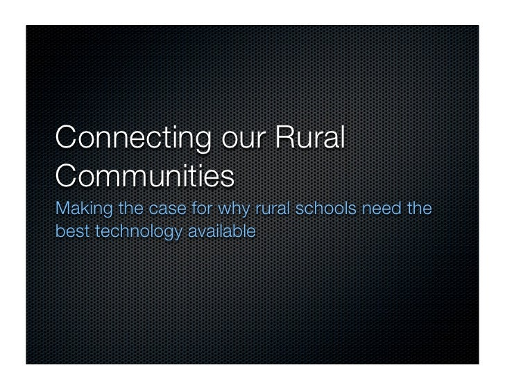 Connecting our Rural Communities Making the case for why rural schools need the best technology available