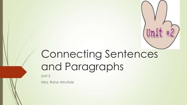 Connecting Sentences and Paragraphs Unit 2 Miss. Rana Alnufaie