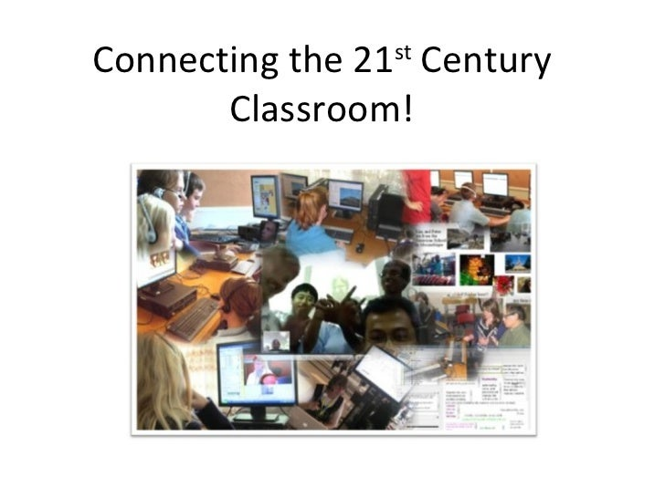 Connecting the 21 st  Century Classroom!