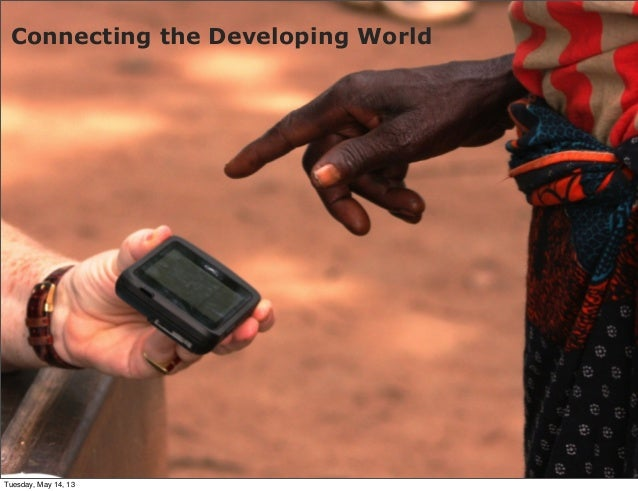 Connecting the Developing WorldTuesday, May 14, 13