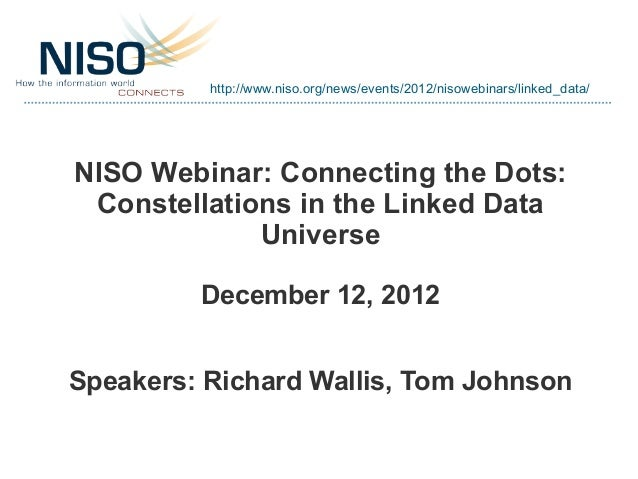 http://www.niso.org/news/events/2012/nisowebinars/linked_data/NISO Webinar: Connecting the Dots: Constellations in the Lin...