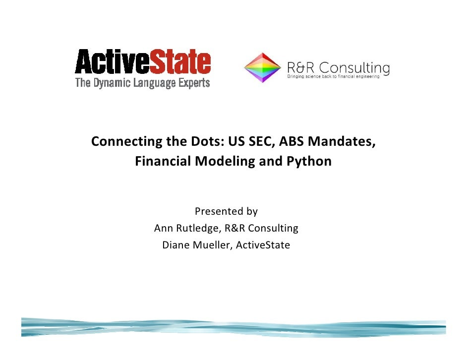 Connecting the Dots: US SEC, ABS Mandates,      Financial Modeling and Python                    Presented by          Ann...