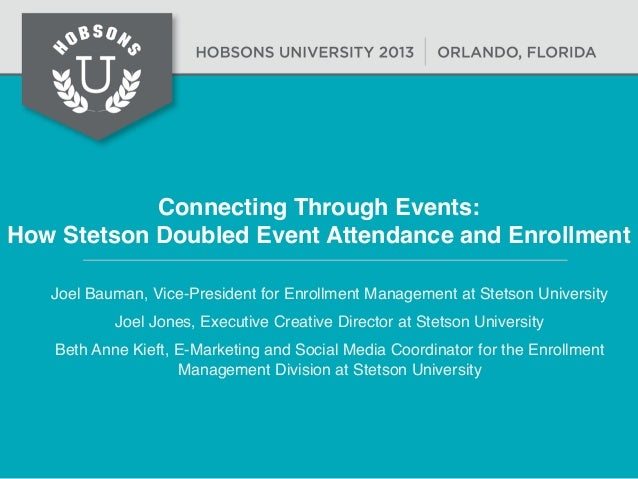 Connecting Through Events: How Stetson Doubled Event Attendance and Enrollment Joel Bauman, Vice-President for Enrollment ...