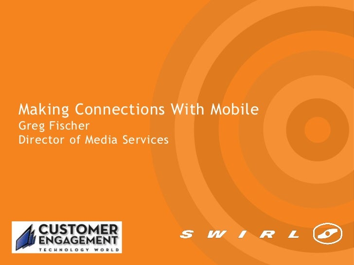 Making Connections With MobileGreg FischerDirector of Media Services