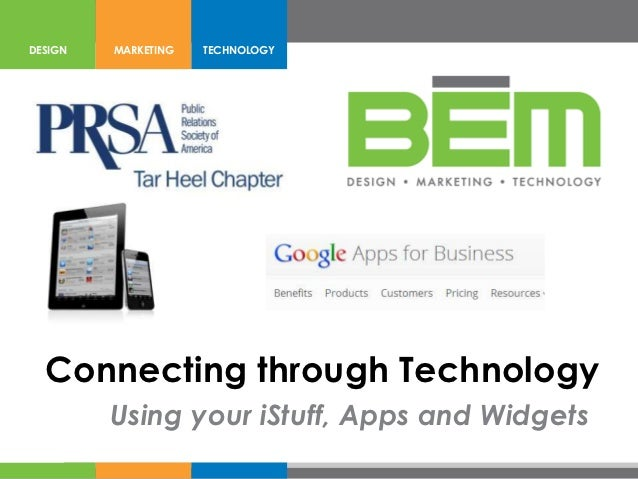 DESIGN   MARKETING   TECHNOLOGY  Connecting through Technology         Using your iStuff, Apps and Widgets