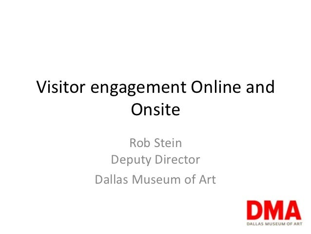 Visitor engagement Online and            Onsite             Rob Stein         Deputy Director       Dallas Museum of Art