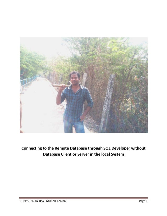 PREPARED BY RAVI KUMAR LANKE Page 1 Connecting to the Remote Database through SQL Developer without Database Client or Ser...