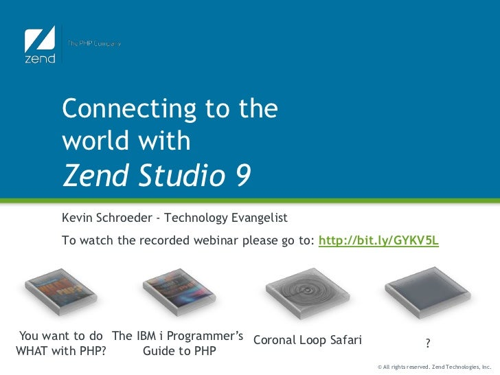 Connecting to the       world with       Zend Studio 9       Kevin Schroeder - Technology Evangelist       To watch the re...