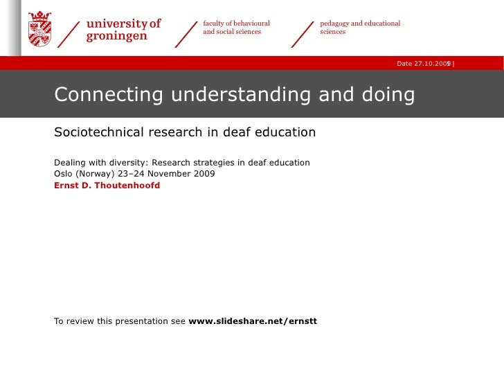 Connecting understanding and doing Sociotechnical research in deaf education Dealing with diversity: Research strategies i...