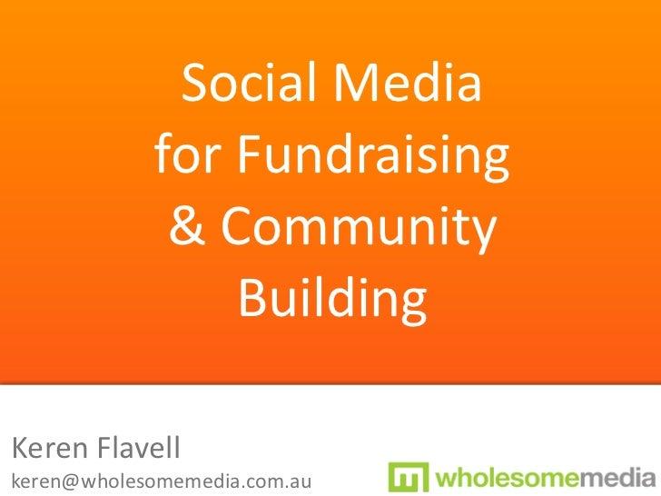SocialMedia            forFundraising             &Community                BuildingKerenFlavellkeren@wholesomemedia....