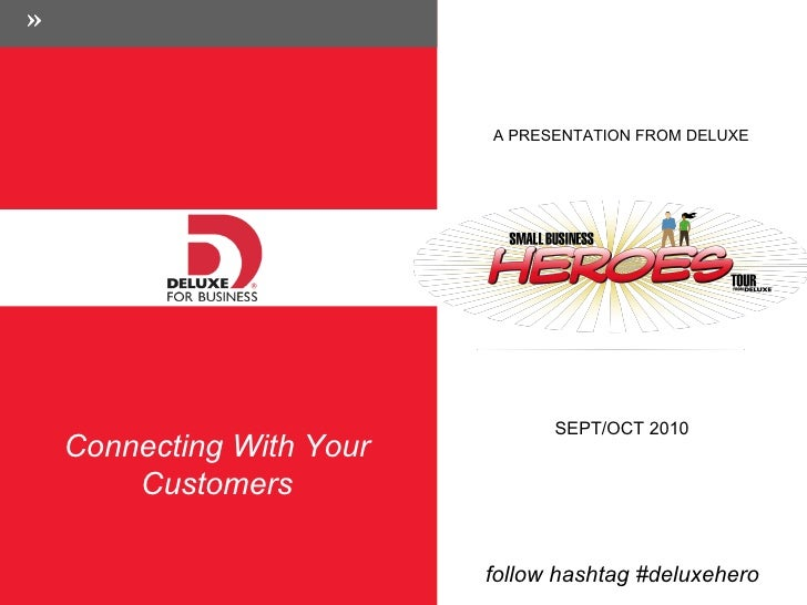 A PRESENTATION FROM DELUXE Connecting With Your Customers SEPT/OCT 2010 follow hashtag #deluxehero