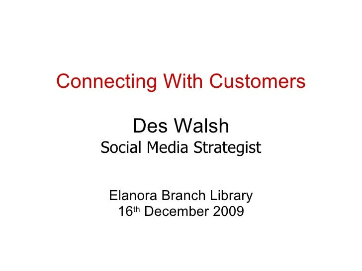Connecting With Customers Des Walsh Social Media Strategist Elanora Branch Library 16 th  December 2009