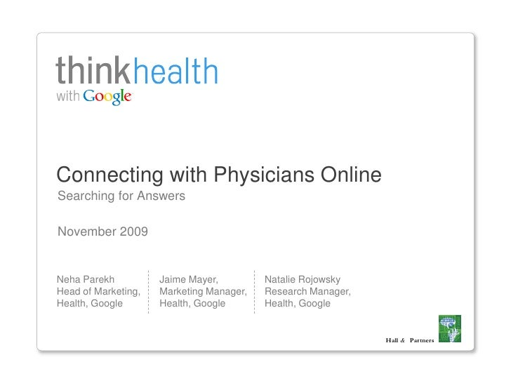 Connecting with Physicians Online Searching for Answers  November 2009   Neha Parekh          Jaime Mayer,         Natalie...