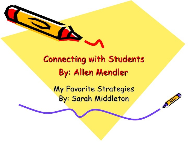 Connecting with Students  By: Allen Mendler   My Favorite Strategies  By: Sarah Middleton