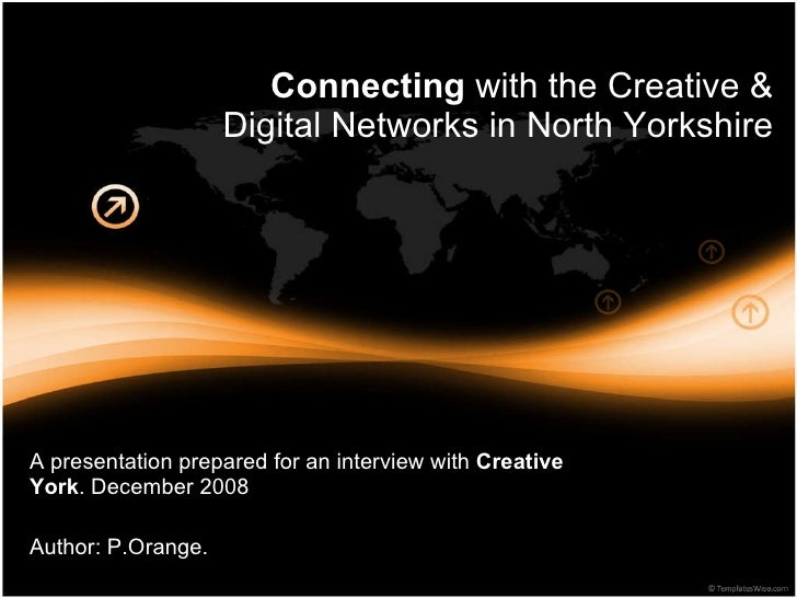 Connecting  with the Creative & Digital Networks in North Yorkshire A presentation prepared for an interview with  Creativ...