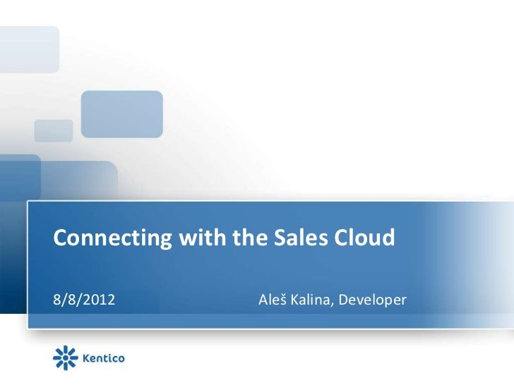 Connecting with the Sales Cloud8/8/2012          Aleš Kalina, Developer
