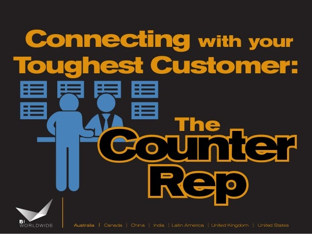Australia | Canada | China | India | Latin America | United Kingdom | United States The Counter Rep Connecting with your T...