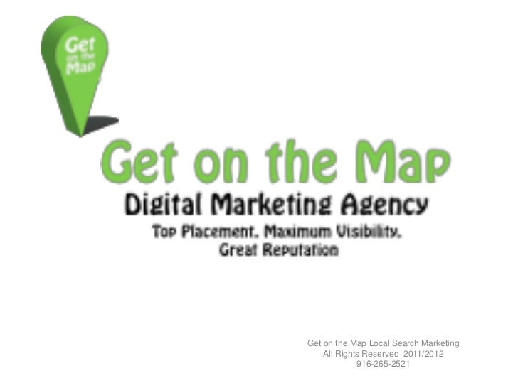 Get on the Map Local Search Marketing    All Rights Reserved 2011/2012             916-265-2521