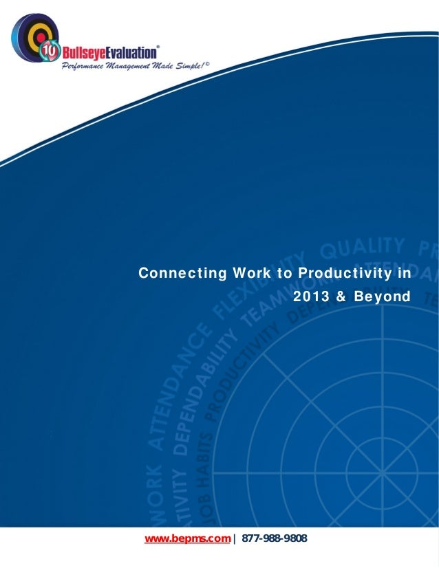 Connecting Work to Productivity in                              2013 & Beyond     www.bepms.com | 877-988-9808    www...