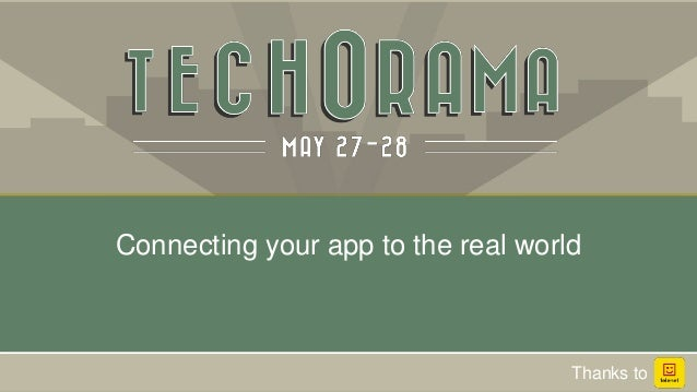 Connecting your app to the real world Thanks to