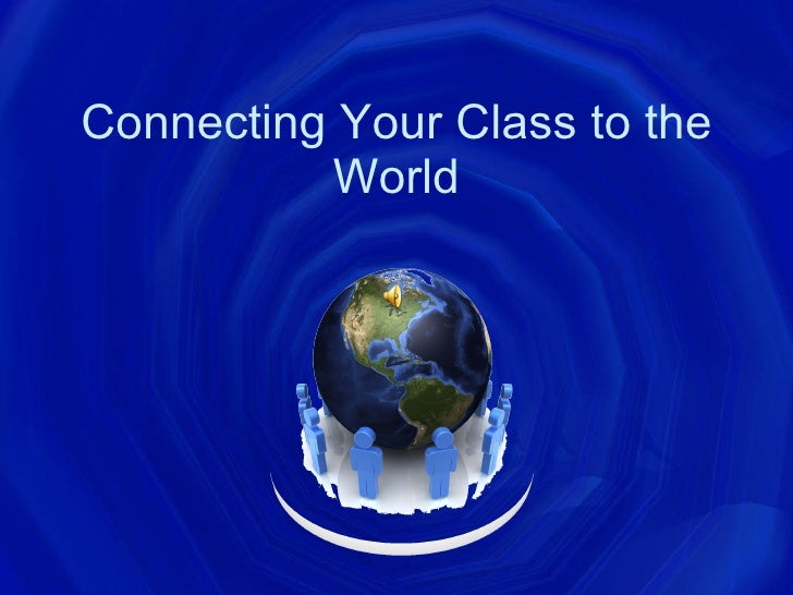 Connecting Your Class To The World