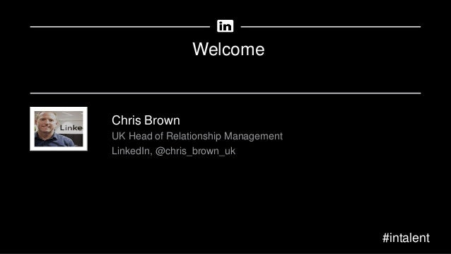 Welcome Chris Brown UK Head of Relationship Management LinkedIn, @chris_brown_uk #intalent