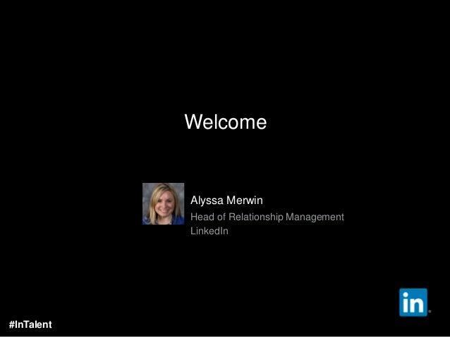 Alyssa Merwin Head of Relationship Management LinkedIn Welcome #InTalent