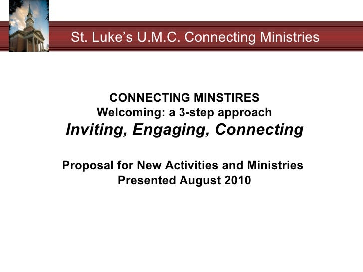 St. Luke's U.M.C. Connecting Ministries CONNECTING MINSTIRES Welcoming: a 3-step approach Inviting, Engaging, Connecting P...